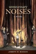 Unnecessary Noises: A Novel