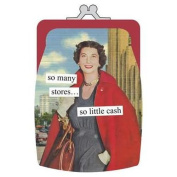 so many stores†so little cash Coin Purse by Anne Taintor