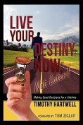 Live Your Destiny Now, Not Later!