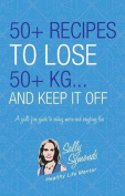 50] Recipes to Lose 50+kg . . . and Keep It Off