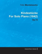 Kindest Cke by Felix Mendelssohn for Solo Piano (1842) Op.72