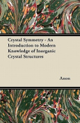 Crystal Symmetry - An Introduction to Modern Knowledge of Inorganic Crystal Structures