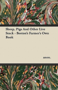 Sheep, Pigs and Other Live Stock - Beeton's Farmer's Own Book