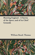 Hunting England - A Survey of the Sport, and of Its Chief Grounds