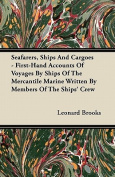 Seafarers, Ships and Cargoes - First-Hand Accounts of Voyages by Ships of the Mercantile Marine Written by Members of the Ships' Crew