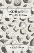 Gems and Jewelry Today - An Account of the Romance and Values of Gems, Jewelry, Watches and Silverware