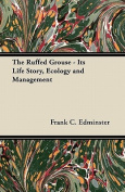 The Ruffed Grouse - Its Life Story, Ecology and Management
