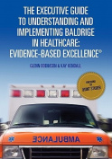 The Executive Guide to Understanding and Implementing Baldrige in Healthcare