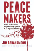 Peace Makers - A Path for Imperfect People Making Peace in an Imperfect World