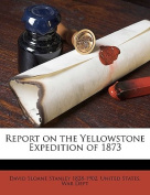Report on the Yellowstone Expedition of 1873
