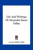 Life and Writings of Alexander James Dallas
