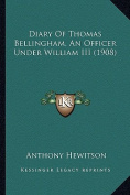Diary of Thomas Bellingham, an Officer Under William III (19diary of Thomas Bellingham, an Officer Under William III