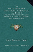 The Art of Boot and Shoemaking, a Practical Handbook