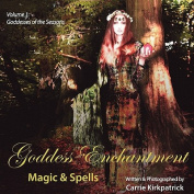 Goddess Enchantment, Magic and Spells Volume 1