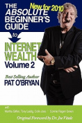 The Absolute Beginner's Guide to Internet Wealth, Volume 2