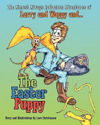 The Almost Always Audacious Adventures of Larry and Wuppy And... the Easter Puppy