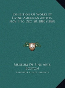 Exhibition of Works by Living American Artists, Nov. 9 to Deexhibition of Works by Living American Artists, Nov. 9 to Dec. 20, 1880 (1880) C. 20, 1880