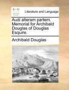 Audi Alteram Partem. Memorial for Archibald Douglas of Douglas Esquire.
