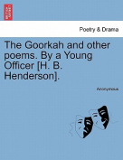 The Goorkah and Other Poems. by a Young Officer [H. B. Henderson].
