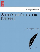 Some Youthful Ink, Etc. [Verses.]