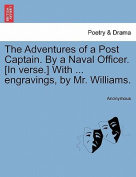 The Adventures of a Post Captain. by a Naval Officer. [In Verse.] with ... Engravings, by Mr. Williams.
