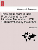 Thirty-Eight Years in India. from Juganath to the Himalaya Mountains ... with 100 Illustrations by the Author.