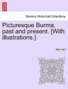 Picturesque Burma, Past and Present. [With Illustrations.]