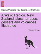 A Weird Region. New Zealand Lakes, Terraces, Geysers and Volcanoes. Illustrated