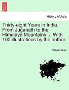 Thirty-Eight Years in India. from Juganath to the Himalaya Mountains ... with 100 Illustrations by the Author. Vol. II.