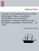 Travels in the Central Portions of the Mississippi Valley, Comprising Observations on Its Mineral Geography, Internal Resources and Aboriginal Population. Performed ... in 1821.