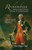 Rochambeau: Washington's Ideal Lieutenant