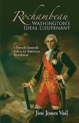 Rochambeau: Washington's Ideal Lieutenant