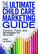 The Ultimate Child Care Marketing Guide