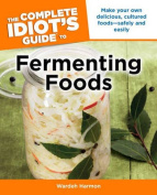 The Complete Idiot's Guide to Fermenting Foods (Complete Idiot's Guides