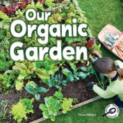 Our Organic Garden (Green Earth Science Discovery Library