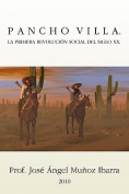 Pancho Villa. La Primera Revolucion Social del Siglo XX [Spanish]
