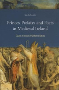 Princes, Prelates and Poets in Medieval Ireland