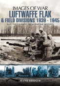 Luftwaffe Flak and Field Divisions 1939-1945