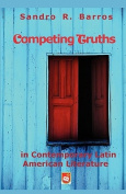 Competing Truths in Contemporary Latin American Literature