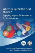 Where to Spend the Next Million? Applying Impact Evaluation to Trade Assistance