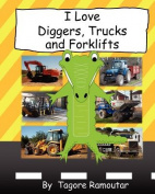 I Love Diggers, Trucks and Forklifts