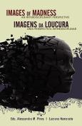 Images of Madness AN INTERDISCIPLINARY PERSPECTIVE // Imagens Da Loucura UMA PERSPECTIVA INTERDISCIPLINAR