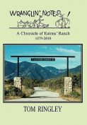 Wranglin' Notes, a Chronicle of Eatons' Ranch 1879-2010