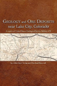 Geology and Ore Deposits Near Lake City, Colorado