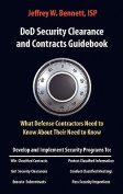 Dod Security Clearances and Contracts Guidebook-What Defense Contractors Need to Know about Their Need to Know