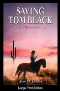 Saving Tom Black [Large Print]