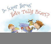 Do Super Heroes Have Teddy Bears?