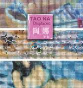 Tao Na: Displaced
