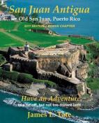 San Juan Antigua Old San Juan, Puerto Rico 2011 Edition + Bonus Chapter