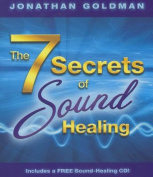 The 7 Secrets of Sound Healing [With CD (Audio)]